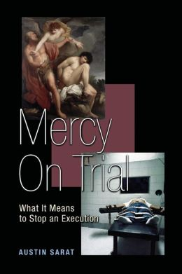 Mercy on Trial: What It Means to Stop an Execution