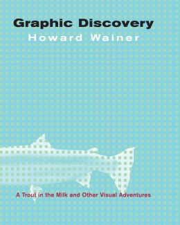 Graphic Discovery: A Trout in the Milk and Other Visual Adventures