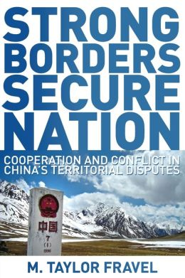 Strong Borders, Secure Nation: Cooperation and Conflict in China's Territorial Disputes