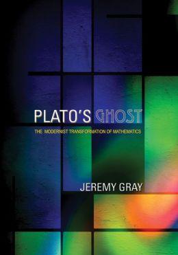 Plato's Ghost: The Modernist Transformation of Mathematics