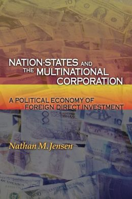 Nation-States and the Multinational Corporation: A Political Economy of Foreign Direct Investment