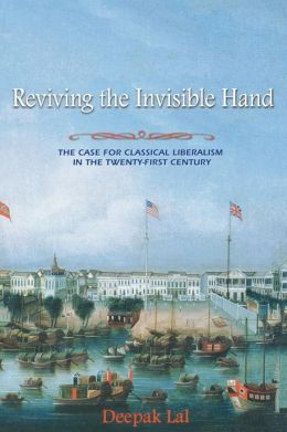 Reviving the Invisible Hand: The Case for Classical Liberalism in the Twenty-first Century