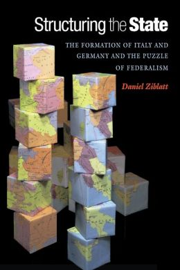 Structuring the State: The Formation of Italy and Germany and the Puzzle of Federalism