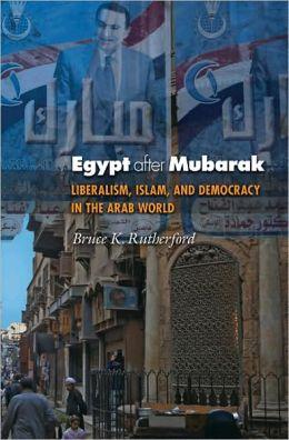 Egypt after Mubarak: Liberalism, Islam, and Democracy in the Arab World