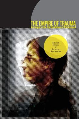 The Empire of Trauma: An Inquiry into the Condition of Victimhood