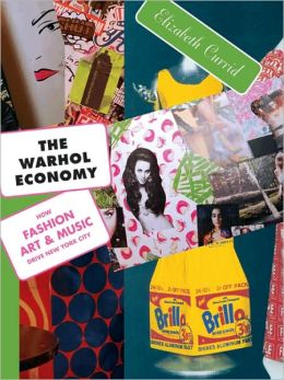 The Warhol Economy: How Fashion, Art, and Music Drive New York City (New Edition)