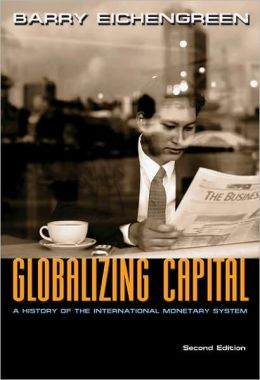 Globalizing Capital: A History of the International Monetary System (Second Edition)
