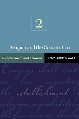 Religion and the Constitution: Volume 2: Establishment and Fairness