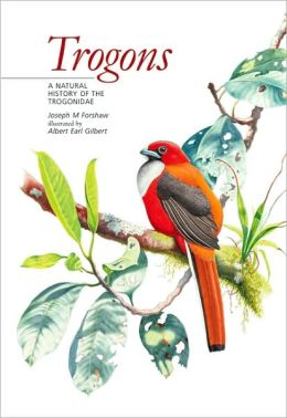 Trogons: A Natural History of the Trogonidae