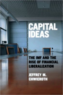 Capital Ideas: The IMF and the Rise of Financial Liberalization