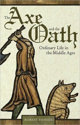 The Axe and the Oath: Ordinary Life in the Middle Ages