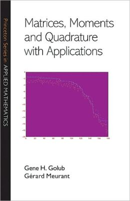 Matrices, Moments and Quadrature with Applications (Applied Mathematics Series)