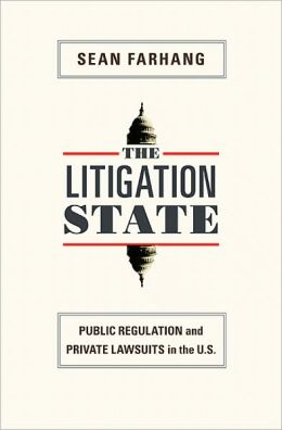 The Litigation State: Public Regulation and Private Lawsuits in the United States