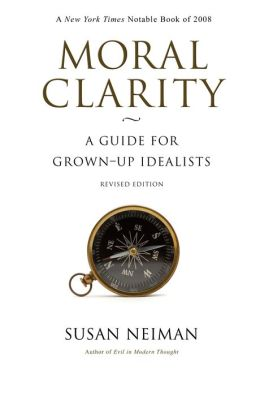 Moral Clarity: A Guide for Grown-Up Idealists (Revised Edition)