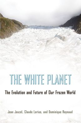 The White Planet: The Evolution and Future of Our Frozen World
