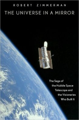 The Universe in a Mirror: The Saga of the Hubble Space Telescope and the Visionaries Who Built It (New in Paper)