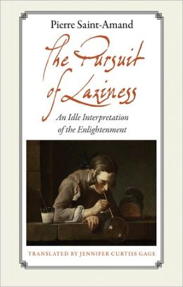 The Pursuit of Laziness: An Idle Interpretation of the Enlightenment