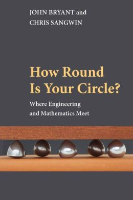 How Round Is Your Circle?: Where Engineering and Mathematics Meet