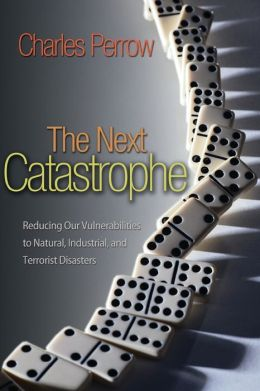The Next Catastrophe: Reducing Our Vulnerabilities to Natural, Industrial, and Terrorist Disasters (New in Paper)