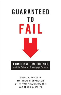 Guaranteed to Fail: Fannie Mae, Freddie Mac, and the Debacle of Mortgage Finance