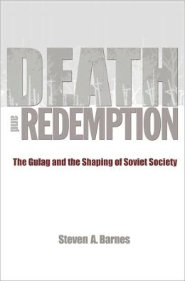 Death and Redemption: The Gulag and the Shaping of Soviet Society