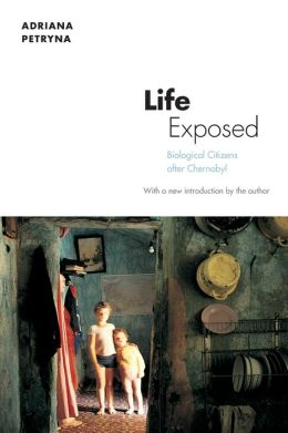 Life Exposed: Biological Citizens after Chernobyl (New in Paper)
