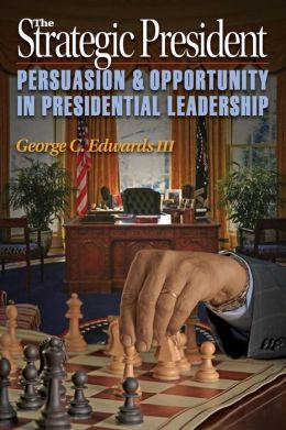 The Strategic President: Persuasion and Opportunity in Presidential Leadership