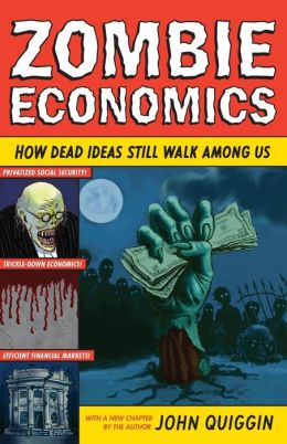 Zombie Economics: How Dead Ideas Still Walk among Us (New in Paper)