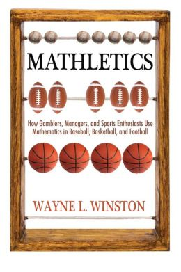 Mathletics: How Gamblers, Managers, and Sports Enthusiasts Use Mathematics in Baseball, Basketball, and Football (New in Paper)