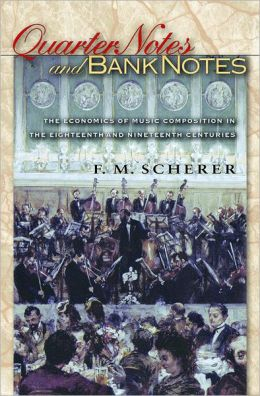 Quarter Notes and Bank Notes: The Economics of Music Composition in the Eighteenth and Nineteenth Centuries