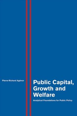 Public Capital, Growth and Welfare: Analytical Foundations for Public Policy