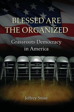 Blessed Are the Organized: Grassroots Democracy in America