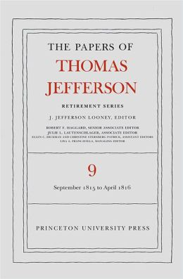 The Papers of Thomas Jefferson, Retirement Series: Volume 9: 1 September 1815 to 30 April 1816