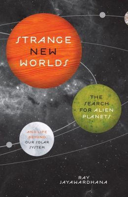 Strange New Worlds: The Search for Alien Planets and Life beyond Our Solar System (New in Paperback)