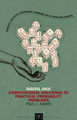 Digital Dice: Computational Solutions to Practical Probability Problems (New in Paperback)