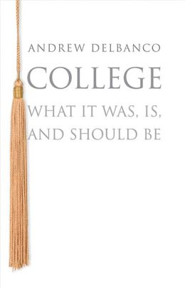 College: What It Was, Is, and Should Be (New in Paperback)