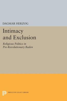 Intimacy and Exclusion: Religious Politics in Pre-Revolutionary Baden