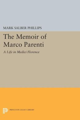 The Memoir of Marco Parenti: A Life in Medici Florence