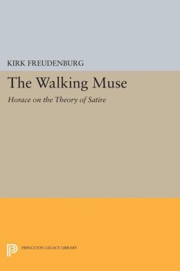 The Walking Muse: Horace on the Theory of Satire