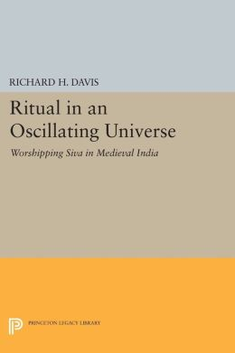 Ritual in an Oscillating Universe: Worshipping Siva in Medieval India