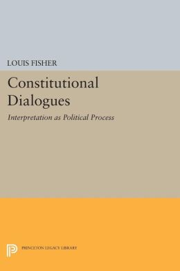 Constitutional Dialogues: Interpretation as Political Process