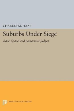 Suburbs under Siege: Race, Space, and Audacious Judges