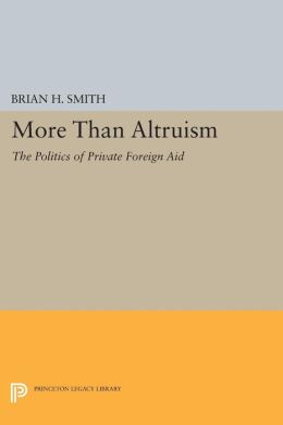 More Than Altruism: The Politics of Private Foreign Aid
