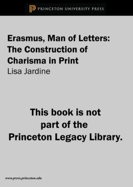 Erasmus, Man of Letters: The Construction of Charisma in Print