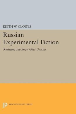 Russian Experimental Fiction: Resisting Ideology after Utopia