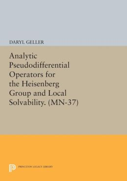 Analytic Pseudodifferential Operators for the Heisenberg Group and Local Solvability. (MN-37):
