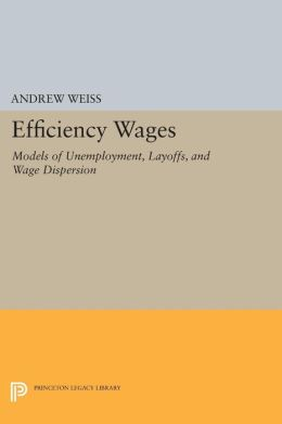 Efficiency Wages: Models of Unemployment, Layoffs, and Wage Dispersion