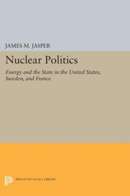 Nuclear Politics: Energy and the State in the United States, Sweden, and France