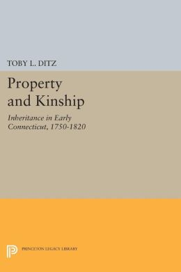 Property and Kinship: Inheritance in Early Connecticut, 1750-1820
