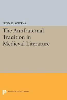 The Antifraternal Tradition in Medieval Literature